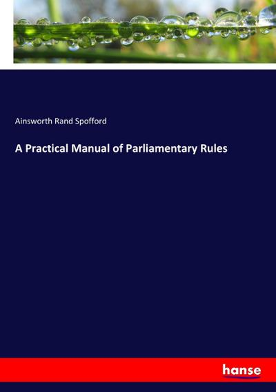 A Practical Manual of Parliamentary Rules