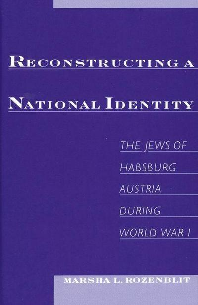 Reconstructing a National Identity: The Jews of Habsburg Austria During World War I