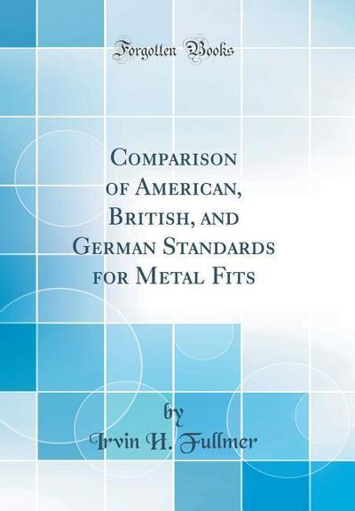 Comparison of American, British, and German Standards for Metal Fits (Classic Reprint)