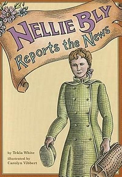 Nellie Bly Reports the News