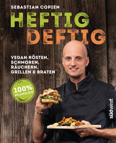 Heftig deftig; Vegan rösten, schmoren, räuchern, grillen und braten - 100% pflanzlich; Deutsch; ca. 160 Farbfotos