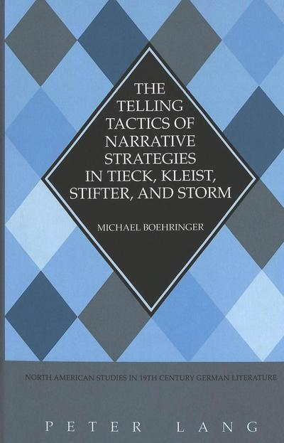 The Telling Tactics of Narrative Strategies in Tieck, Kleist, Stifter, and Storm
