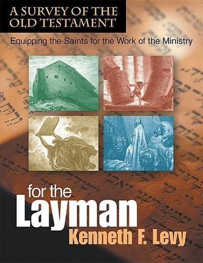 For the Laymana Survey of the Old Testament: Equipping the Saints for the Work of the Ministry