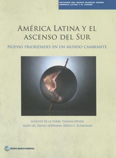 America Latina y El Ascenso del Sur: Nuevas Prioridades En Un Mundo Cambiante