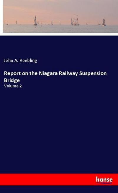 Report on the Niagara Railway Suspension Bridge