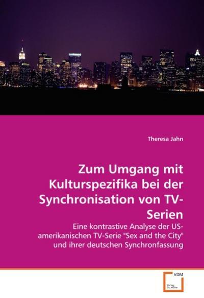 Zum Umgang mit Kulturspezifika bei der Synchronisation von TV-Serien - Theresa Jahn