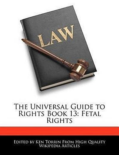 The Universal Guide to Rights Book 13: Fetal Rights
