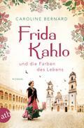 Frida Kahlo und die Farben des Lebens: Roman (Mutige Frauen zwischen Kunst und Liebe, Band 11)