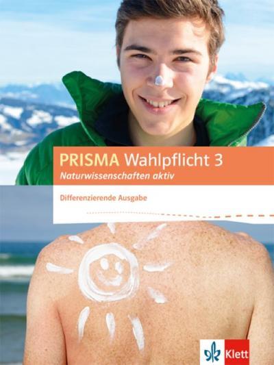 PRISMA Wahlpflicht 3 Naturwissenschaften aktiv. Schülerbuch. Differenzierende Ausgabe ab 2016