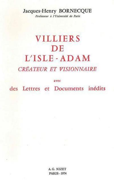 Villiers de l'Isle-Adam, Createur Et Visionnaire: Avec Des Lettres Et Documents Inedits