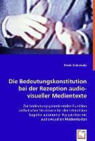 Die Bedeutungskonstitution bei der Rezeption audiovisueller Medientexte