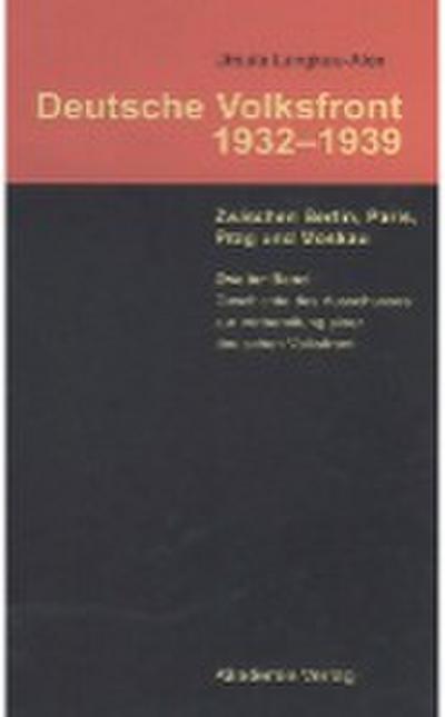 Deutsche Volksfront 1932 - 1939. Zwischen Berlin, Paris, Prag und Moskau. Band 2