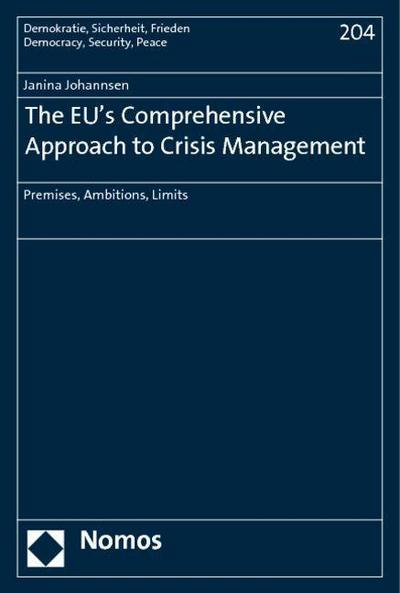 The EU's Comprehensive Approach to Crisis Management: Premises, Ambitions, Limits (Democracy, Security, Peace / Demokratie, Sicherheit, Frieden)