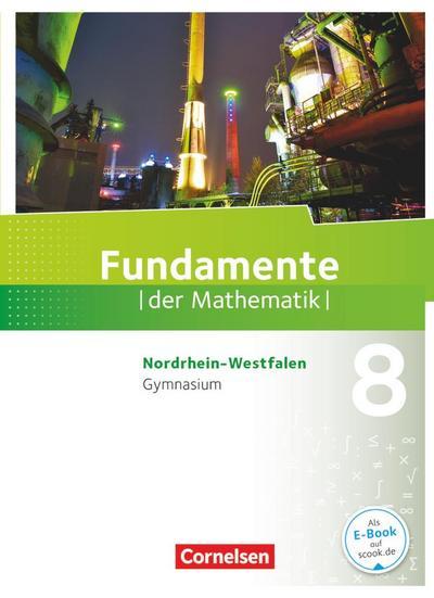 Fundamente der Mathematik 8. Schuljahr. Schülerbuch Gymnasium Nordrhein-Westfalen