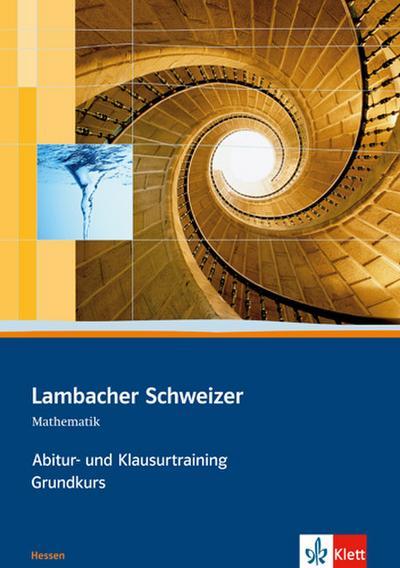 Lambacher Schweizer. Abitur- und Klausurtraining Grundkurs. Hessen
