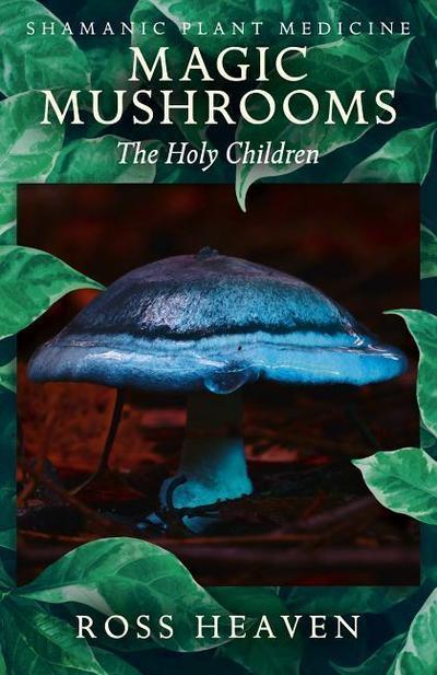 Shamanic Plant Medicine - Magic Mushrooms: The Holy Children