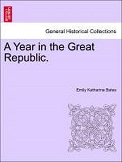 A Year in the Great Republic. Vol. I.