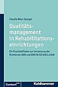 Qualitätsmanagement in Rehabilitationseinrichtungen: Ein Praxisleitfaden zur Umsetzung der Richtlinien der BAR und DIN EN ISO 9001:2015