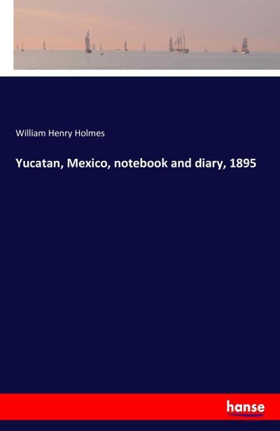 Yucatan, Mexico, notebook and diary, 1895