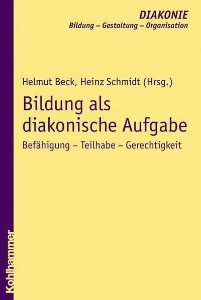 Bildung als diakonische Aufgabe: Befähigung - Teilhabe - Gerechtigkeit (DIAKONIE / Bildung - Gestaltung - Organisation, Band 6)