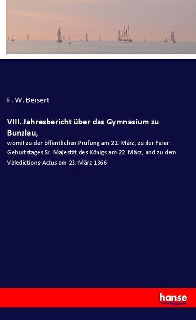 VIII. Jahresbericht über das Gymnasium zu Bunzlau,