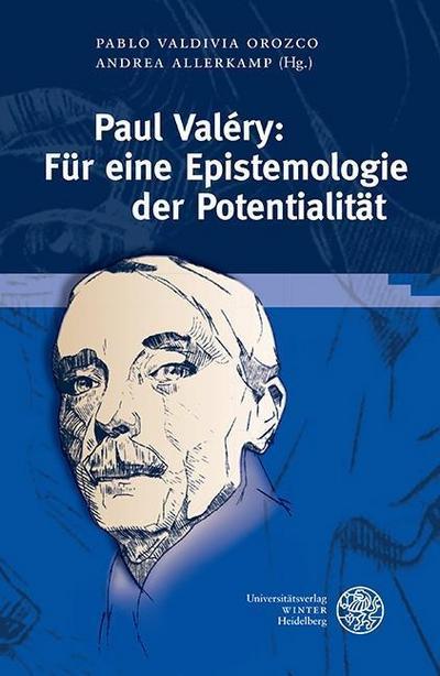 Paul Valéry: Für eine Epistemologie der Potentialität