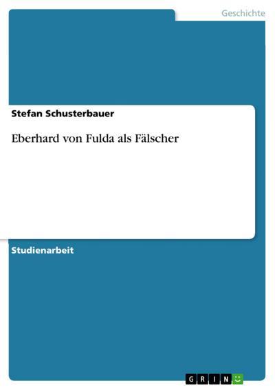Eberhard von Fulda als Fälscher