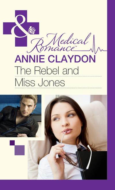 The Rebel And Miss Jones (Mills & Boon Medical)