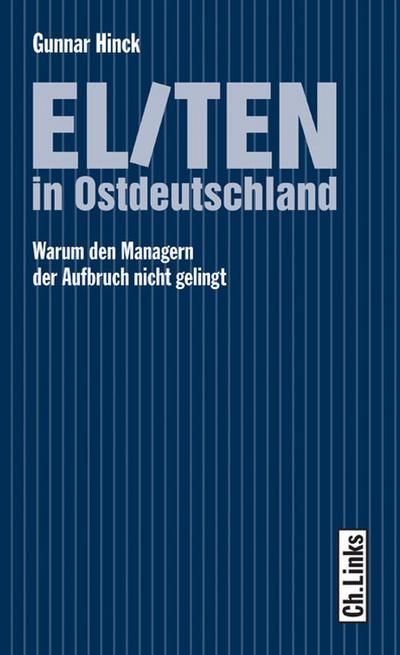 Eliten in Ostdeutschland; Warum den Managern der Aufbruch nicht gelingt   ; Deutsch;  -