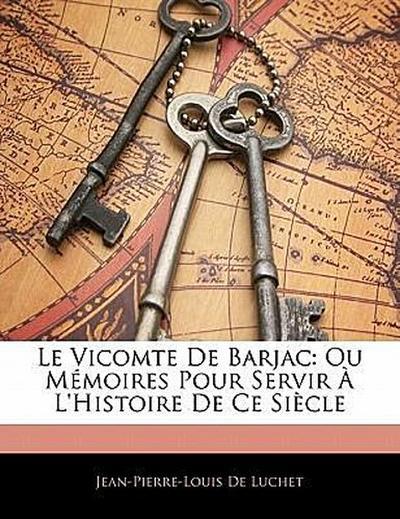 Le Vicomte De Barjac: Ou Mémoires Pour Servir À L'Histoire De Ce Siècle