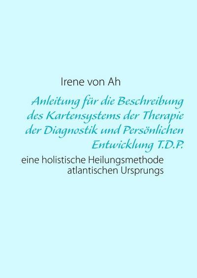 Anleitung für die Beschreibung des Kartensystems der Therapie der Diagnostik und Persönlichen Entwicklung T.D.P.