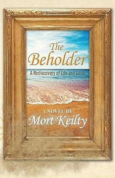 The Beholder: A Rediscovery of Life and Love