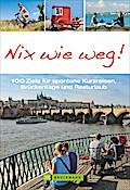Nix wie weg!; 100 Ziele für spontane Kurzreis ...
