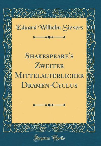 Shakespeare's Zweiter Mittelalterlicher Dramen-Cyclus (Classic Reprint)