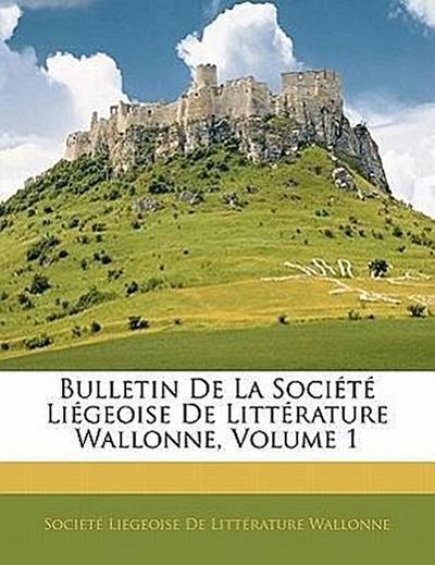 Bulletin De La Société Liégeoise De Littérature Wallonne, Volume 1