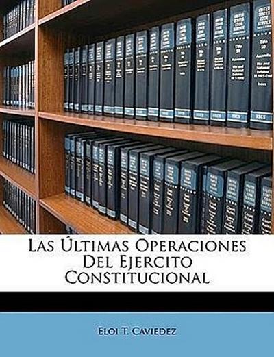 Las Últimas Operaciones Del Ejercito Constitucional