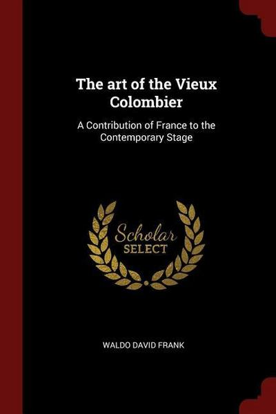 The Art of the Vieux Colombier: A Contribution of France to the Contemporary Stage