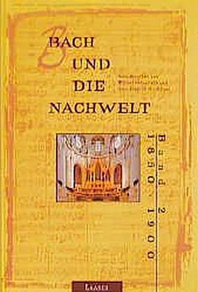 Bach und die Nachwelt. 1850 - 1900