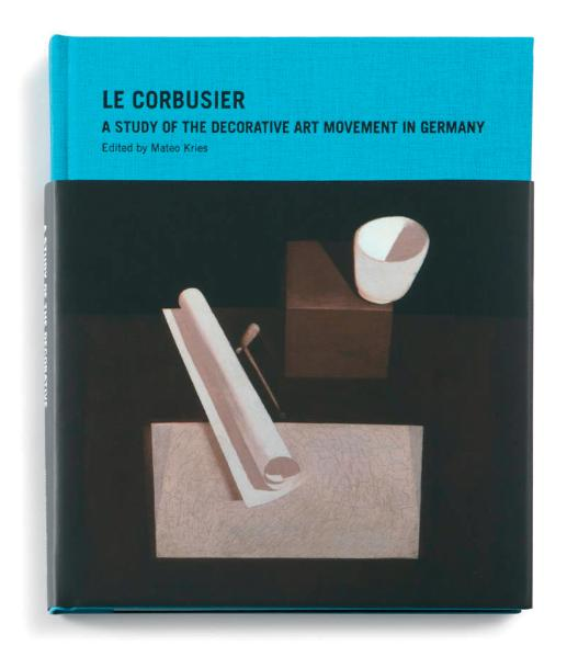 Le Corbusier - A Study of the Decorative Art Movement in Germany Mateo Kries