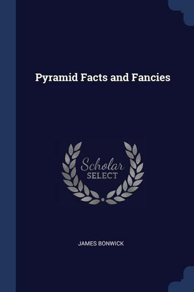 Pyramid Facts and Fancies