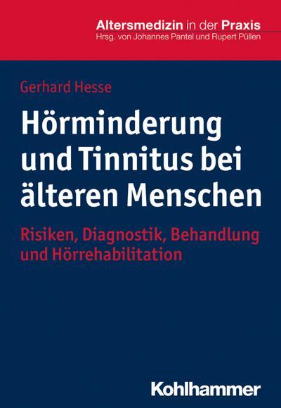 Hörminderung und Tinnitus bei älteren Menschen: Risiken, Diagnostik, Behandlung und Hörrehabilitation (Altersmedizin in der Praxis)