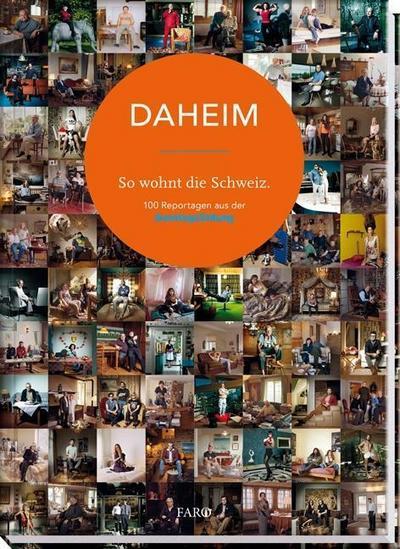 DAHEIM - So wohnt die Schweiz: 100 Reportagen aus der Sonntagszeitung