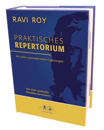 Praktisches Repertorium der homöopathischen Materia Medica: Auf der Grundlage von James Tyler Kent, überarbeitet von Ravi Roy.Mit vielen ... als 50 Nosoden vollständig eingearbeitet