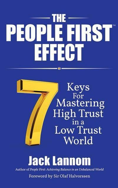 The People First Effect: 7 Keys for Mastering High Trust in a Low Trust World