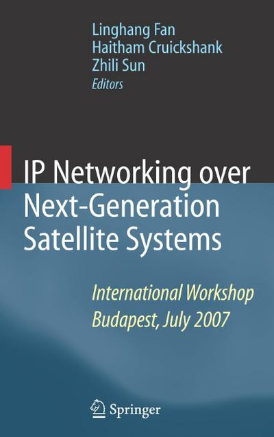 IP Networking Over Next-Generation Satellite Systems: International Workshop, Budapest, July 2007