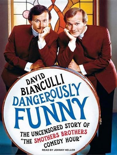 Dangerously Funny: The Uncensored Story of 'the Smothers Brothers Comedy Hour]tantor Audio]ac]a103]02/08/2010]bio000000]20]24.99]27.99]oi