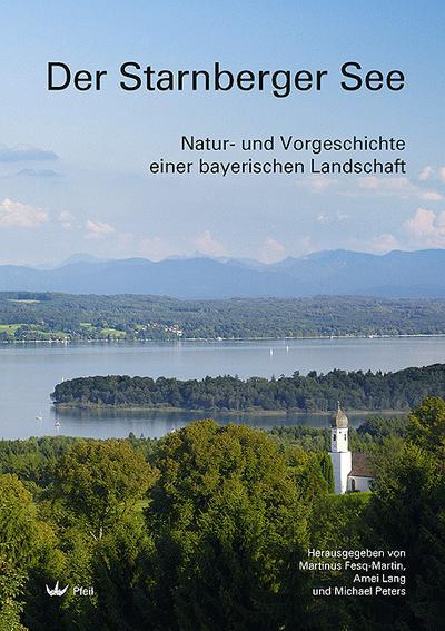 Der Starnberger See: Natur- und Vorgeschichte einer bayerischen Landschaft
