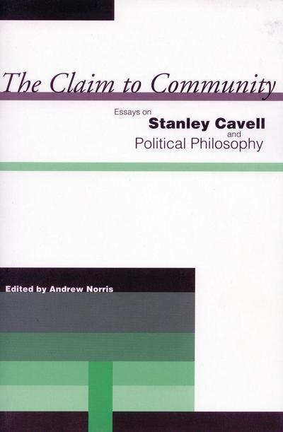 The Claim to Community: Essays on Stanley Cavell and Political Philosophy
