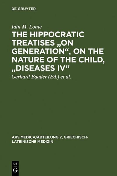 The Hippocratic Treatises 'On Generation', On the Nature of the Child, 'Diseases IV'