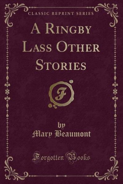 A Ringby Lass Other Stories (Classic Reprint)